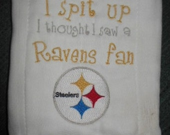 Pittsburg Steelers Sorry inspired I Spit Up...Ravens fan...burp cloth