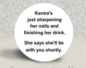 Karma's just sharpening her nails and finishing her drink - PINBACK BUTTON or MAGNET - 1.25 inch round