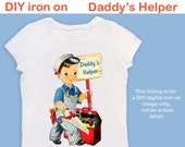 Daddys Helper iron on fabric transfer cute Daddy Daddy's carpenter construction boy 4 Tshirt clothes Toddler Tee - PDF instant download #57