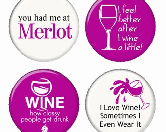 Humorous Wine Sayings Magnets or Pinback Buttons or Flatback Medallions Set of 4
