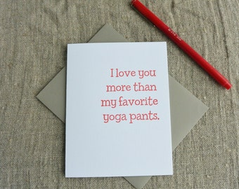 Letterpress Greeting Card - Love Card - I love you more than my favorite yoga pants