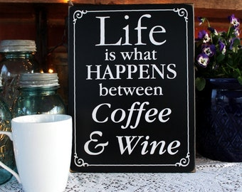 Life is What Happens Between Coffee and Wine Wood Sign Home Decor Kitchen Handcrafted
