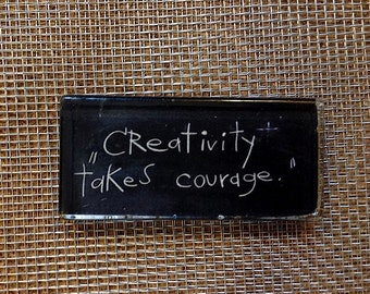 Creativity takes courage.. Henry Matisse...large glass magnet
