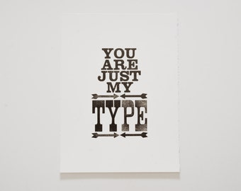 You are just my type, Limited Edition Letterpress print