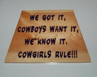 We got it, cowboys want it, we know it, cowgirls rule! - Hand Painted Wooden Plaque - 10177
