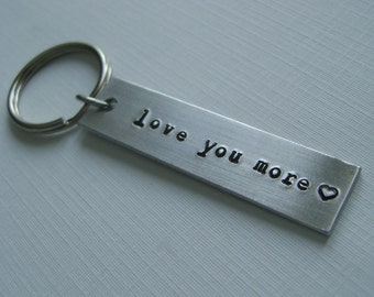 Love You More Keychain / Hand Stamped Keychain Custom Keychain / Personalized Key Chain / Gifts for Him / Gifts for Her / Anniversary