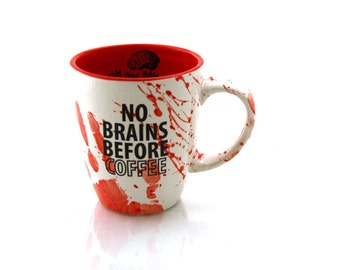 Zombie mug, no brains before coffee, blood splatter, funny gift for horror fan, The Walking Dead