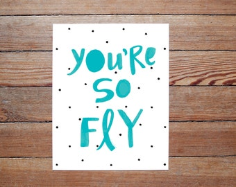 You're So Fly - original hand lettered PRINT