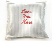 Embroidered Wedding Pillow Cover, Love you More , Valentine Pillow, Shabby Chic Pillow, Farmhouse Pillow. Custom Sizes