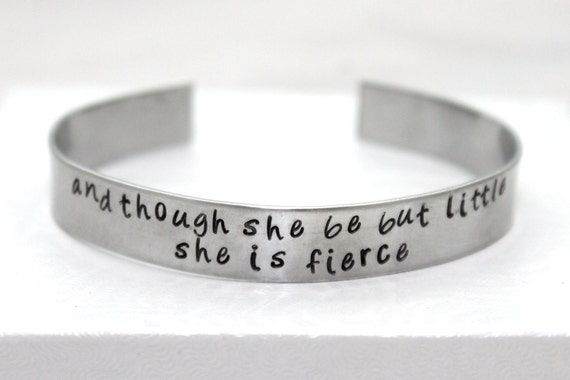 Shakespeare Quote, and though she be but little, she is fierce, hand-stamped bracelet, alumninum bangle, motivational jewelry