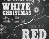 I'm Dreaming of a White Christmas, But if the White Runs Out, I'll Drink the Red - Digital Download - 8x10