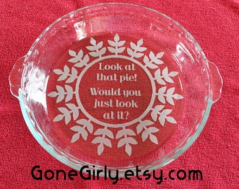 Look at that pie! Would you just look at it? Customized Pie Plate -  Engraved Regular or Deep Dish Pie Plate