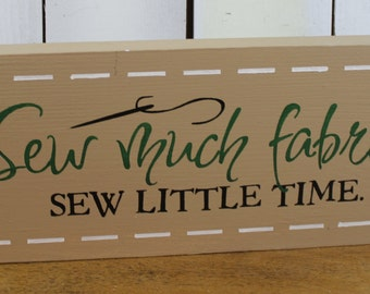 Sewing Sign/Sew much fabric/so little time/hobby sign/craft room sign/Wood Sign/Sewing Sign
