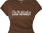 Does This Shirt Make Me Look Retired Lady's Retiring T Shirt Women's Retirement Gift Retirement Gag Gift Retiring LadyShirt Retirement