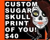 Custom Sugar Skull Print of YOU! or a friend...