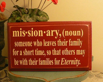 Missionary (noun) someone who leaves their family for a short time, so that others may be with their families for Eternity - Wood sign