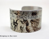 Be the change,  Cuff Bracelet  quote / Be the Change you want  to see / Art Vintage Style silver  Cuff