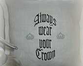 Custom/ Always wear your crown/ embroidered/ white European linen/ pillow/ silver crowns