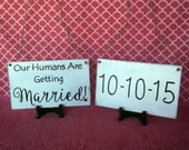 TWO Signs - Customized Pet Save The Date/ Our Humans are Getting Married- Engagement Photography -Your Choice of Colors- Ships Quickly