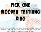 Natural Organic Treated Wooden Teething Ring- Design Your Own- Over 100 Fabric Choices