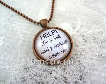 Help I'm in love with a Fictional Character Book Lover Necklace or Key Chain - Antique Copper Glass Charm Book Club Librarian Teacher Gift