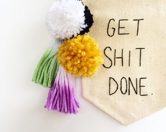Mini Banner Get Sh*t Done Hanging Wall Banner Embroidered Mini Banner - 6.25 x 4.25 inches - Canvas Wall Hanging