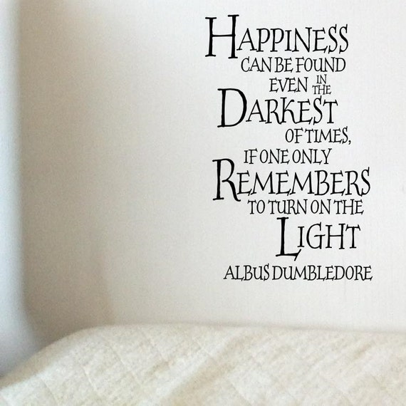 Happiness Can Be Found In The Darkest Of Times Quote: Happiness Can Be Found Even In The Darkest Of By SpiffyDecals