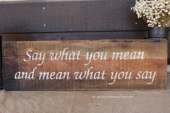 say what you mean mean what you say sign rustic weathered wood. Black Bedroom Furniture Sets. Home Design Ideas