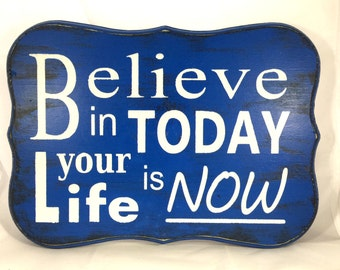 Believe in Today, Your Life is Now - Wood Sign - Saying