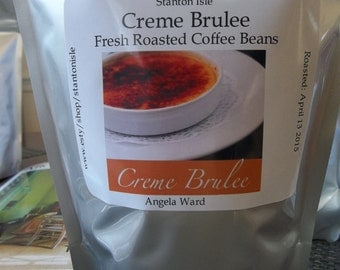 Creme Brulee Coffee Beans with Madagascar Vanilla beans and French Caramel Liqueur Yummy