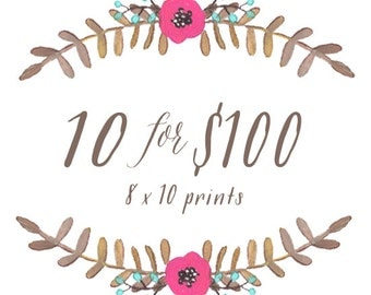 """10 for 100 - 8"""" x 10"""" prints"""