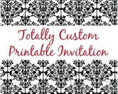 """Totally Custom Printable Invitation - 4x6"""" or 5x7"""" - DIY