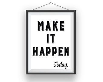 Digital Download Typography Print, Instant Download Printable Art,  Inspirational Print,  Wall Print, Make It Happen Today
