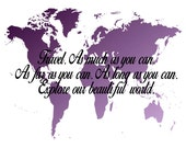 Travel. As much as you can.  As far as you can. As long as you can.  Explore our beautiful world.
