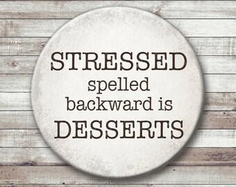 STRESSED spelled backwards is DESSERTS - Pinback Button, magnet, or ornament