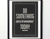 Inspirational Signs, Be Awesome Today, Black Art Print, Contemporary Art, Art Gifts, Modern Decor, Digital Art Print, Wall Art Typography