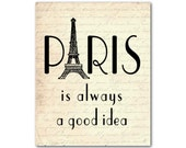 Wall Art - Paris is always a good idea - Quote - Eiffel Tower - France - Typography Art - 5 x 7, 8 x 10, or 11 x 14  print