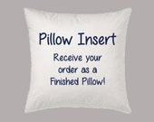 Receive your order or send your gift as a FINISHED PILLOW with this Pillow Insert