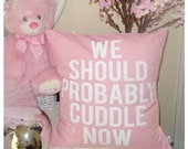"We Should Probably Cuddle Now Pillow Cover // 16""x16"" Baby Pink   Silk Screen Pillow Cover"