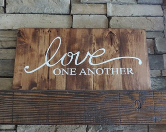 Love One Another Distressed Wood Sign Stained and Hand Painted Pallet Art Pallet Sign Reclaimed Wood Shabby Chic Rustic Chic Vintage