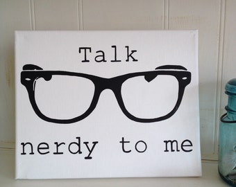 Talk nerdy to me handpainted canvas, Talk nerdy to me with glasses canvas, Talk nerdy to me 8x10 canvas, Talk nerdy to me canvas wall art