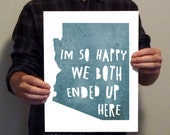 Arizona  - I'm so happy we both ended up here - Typography Print