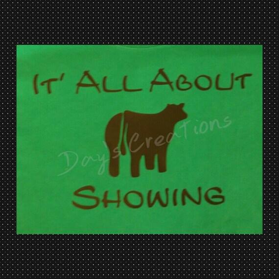 Cute tshirt - livestock show heifer - custom graphic tee -  it's all about showing - barn spirit wear
