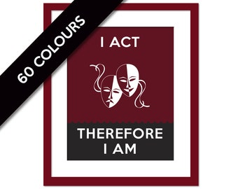 I Act, Therefore I Am - Acting Art Print - Theatre Masks - Gift for Actor - Comedy & Tragedy - Actor Gift - Theatre Gift - Drama Wall Art