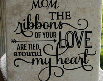 Mom, the ribbons of your love are tied around my heart tile