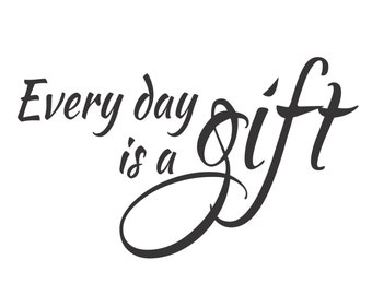 Every Day Is A Gift - Large Vinyl Wall Decal Sticker - Matte Black or White - V-Series Decal