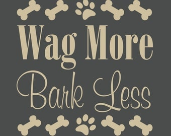 Wag More Bark Less - dog lover/ dog lover gift/ bark less/ wag more/ dog quote/ dog wall art/ dog wall sticker/ advice from a dog/ good dog