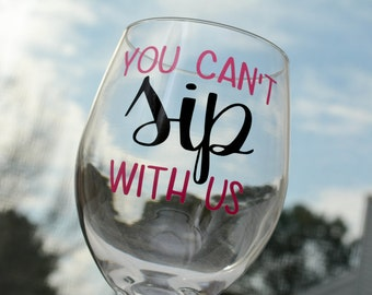 You Can't Sip With Us Wine Glass - 20oz