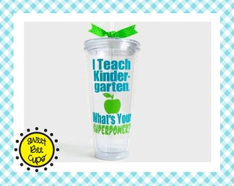 I Teach Kindergarten. Whats Your SUPERPOWER? Teacher Appreciation, Funny Teacher Gift, 20 oz Tumbler Cup, Other Grades / Subjects Available