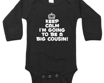 Keep calm I'm going to be a Big Cousin! announcmenet baby bodysuit long sleeve size choice new
